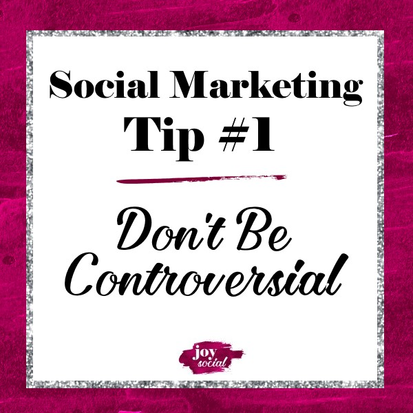 Social Marketing Tip #1 - Don't Be Controversial
