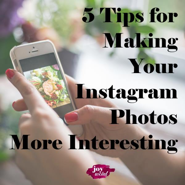 5 Tips for Making Your Instagram Photos More Interesting