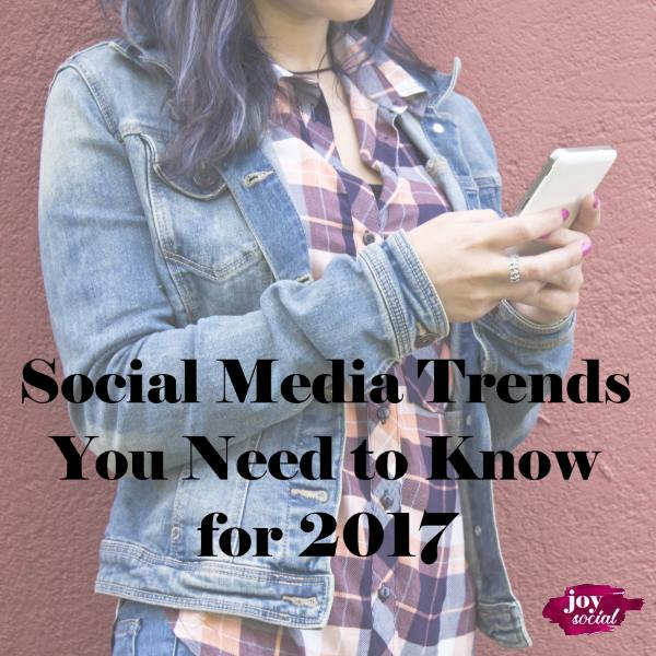 Social Media Trends You Need to Know for 2017