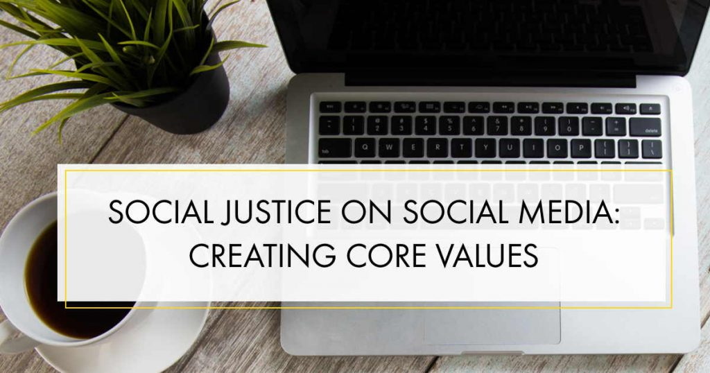 Influencer Education - Episode 17 - Social Justice on Social Media: Creating Core Values