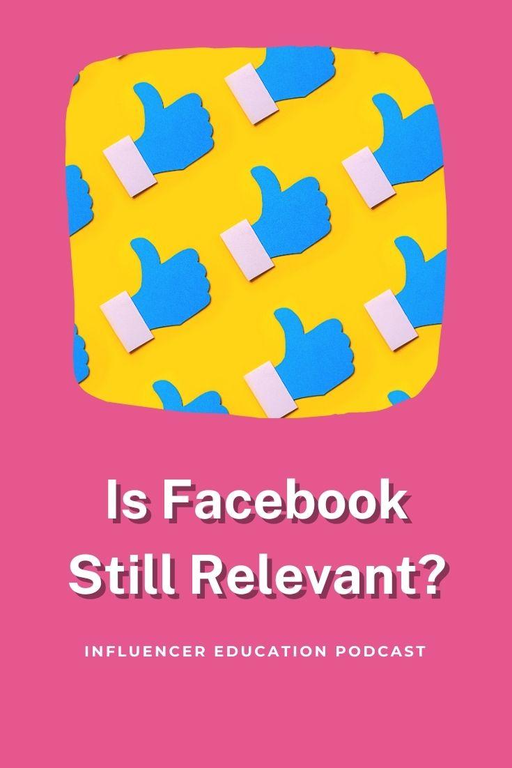 Influencer Education - Episode 38 - Is Facebook Still Relevant?