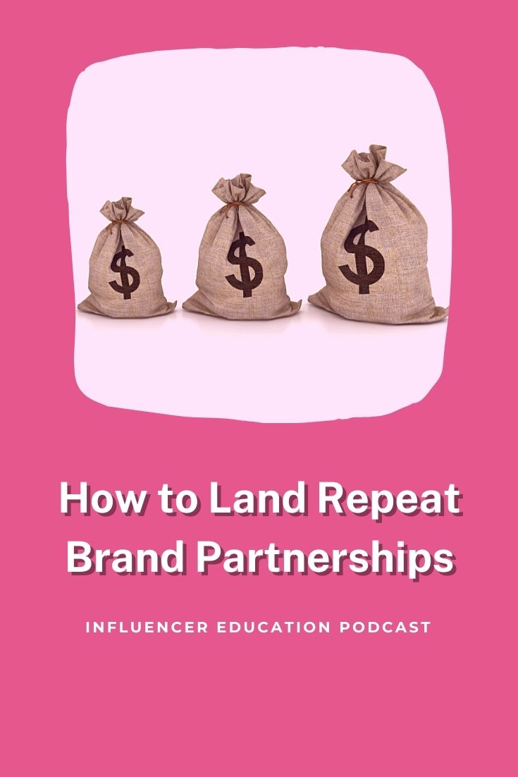 Influencer Education - Episode 37 - How to Land Repeat Brand Partnerships